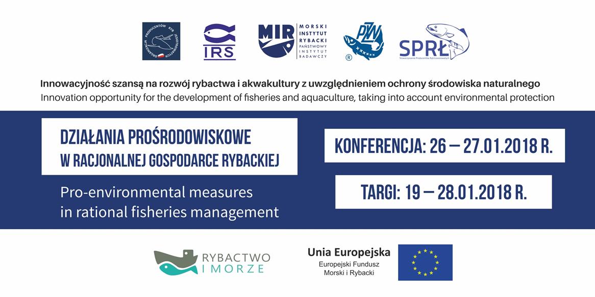 Działania prośrodowiskowe w racjonalnej gospodarce rybackiej, Konferencja: 26-27.01.2018, Targi: 19-28.01.2018