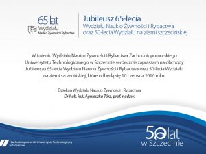 The Jubilee of 65 th anniversary of Faculty of Food  Science and Fisheries and the 50 th anniversary of the  Faculty in Szczecin